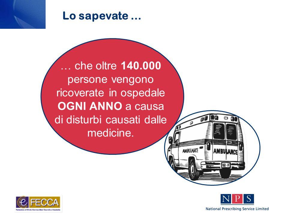 … che oltre 140.000 persone vengono ricoverate in ospedale OGNI ANNO a causa di disturbi causati dalle medicine.