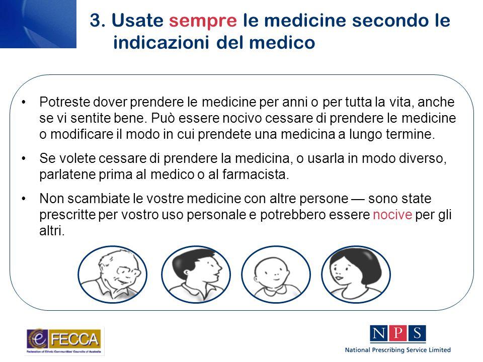 3. Usate sempre le medicine secondo le indicazioni del medico Potreste dover prendere le medicine per anni o per tutta la vita, anche se vi sentite be