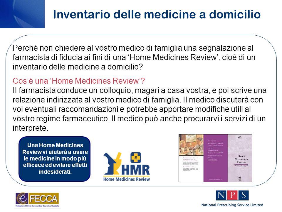 Perché non chiedere al vostro medico di famiglia una segnalazione al farmacista di fiducia ai fini di una 'Home Medicines Review', cioè di un inventario delle medicine a domicilio.