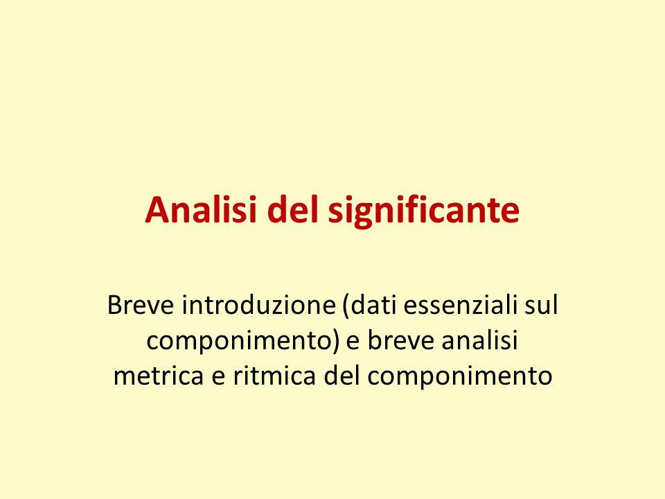 Analisi del significante Breve introduzione (dati essenziali sul componimento) e breve analisi metrica e ritmica del componimento