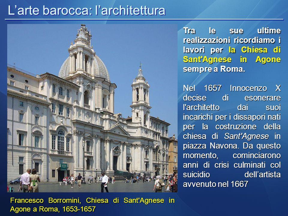 L'arte barocca: l'architettura Francesco Borromini, Chiesa di a Roma, 1653-1657 Francesco Borromini, Chiesa di Sant'Agnese in Agone a Roma, 1653-1657