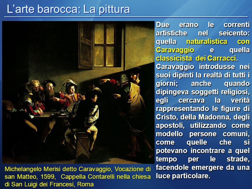 L'arte barocca: La pittura Michelangelo Merisi detto Caravaggio, Vocazione di san Matteo, 1599, Cappella Contarelli nella chiesa di San Luigi dei Fran