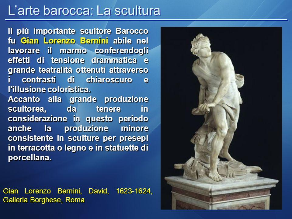 L'arte barocca: La scultura Gian Lorenzo Bernini, David, 1623-1624, Galleria Borghese, Roma Il più importante scultore Barocco fu Gian Lorenzo Bernini