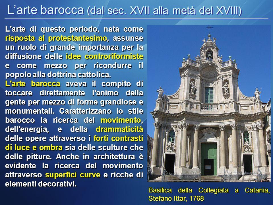 L'arte barocca (dal sec. XVII alla metà del XVIII) Basilica della Collegiata a Catania, Stefano Ittar, 1768 L'arte di questo periodo, nata come rispos