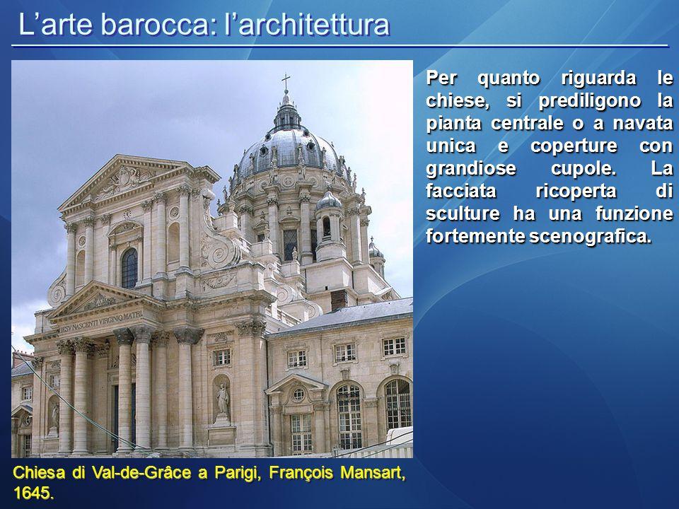 L'arte barocca: l'architettura Chiesa di Val-de-Grâce a Parigi, François Mansart, 1645. Per quanto riguarda le chiese, si prediligono la pianta centra