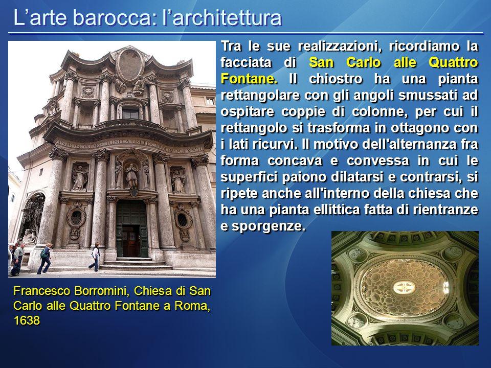 L'arte barocca: l'architettura Francesco Borromini, Chiesa di San Carlo alle Quattro Fontane a Roma, 1638 Tra le sue realizzazioni, ricordiamo la facc