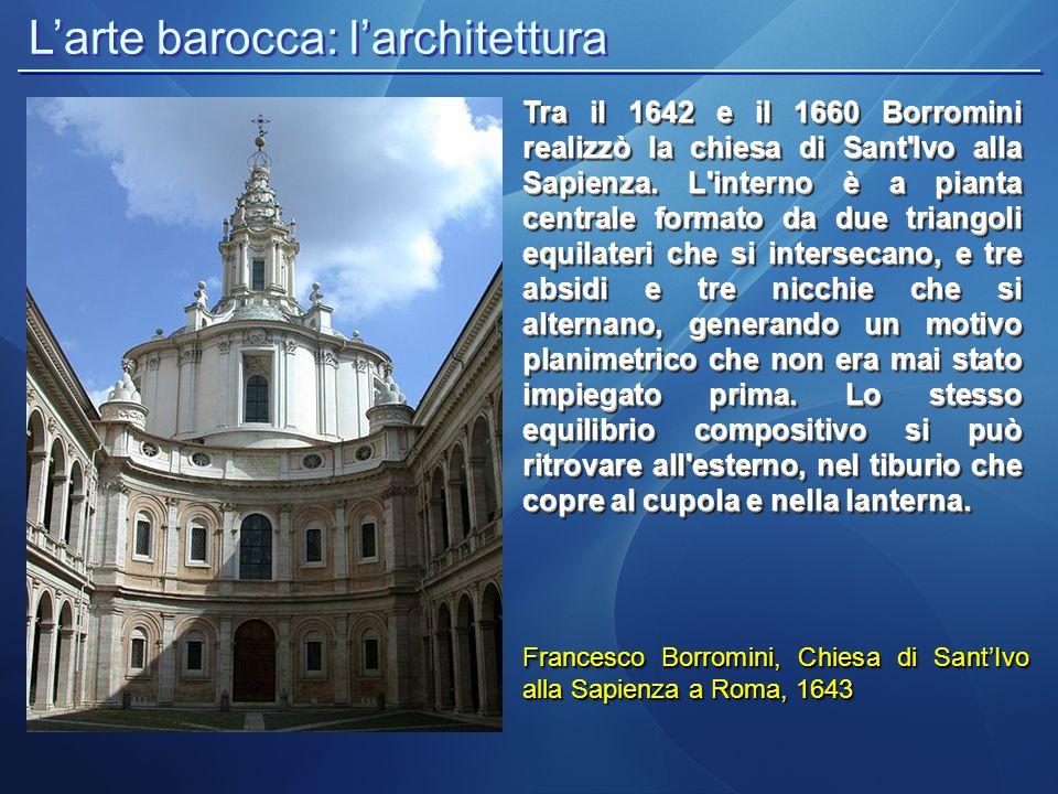 L'arte barocca: l'architettura Francesco Borromini, Chiesa di Sant'Ivo alla Sapienza a Roma, 1643 Tra il 1642 e il 1660 Borromini realizzò la chiesa d