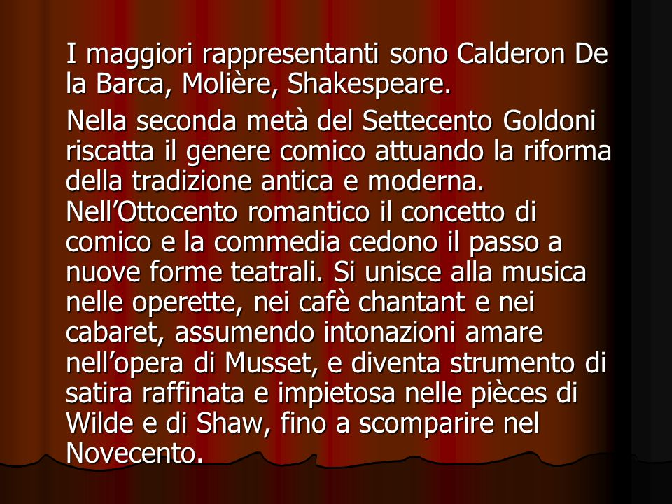 I maggiori rappresentanti sono Calderon De la Barca, Molière, Shakespeare.