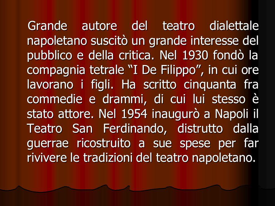 """Grande autore del teatro dialettale napoletano suscitò un grande interesse del pubblico e della critica. Nel 1930 fondò la compagnia tetrale """"I De Fil"""