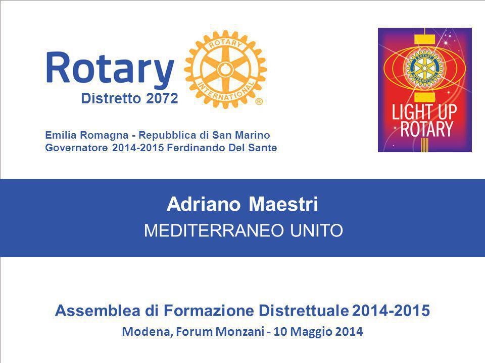 Emilia Romagna - Repubblica di San Marino Governatore 2014-2015 Ferdinando Del Sante Distretto 2072 2 Assemblea di Formazione Distrettuale 2014-2015 Modena, Forum Monzani 10 Maggio 2014 Mediterraneo Unito