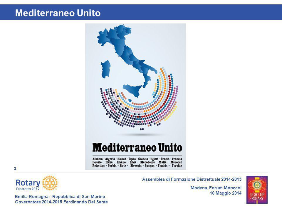 Emilia Romagna - Repubblica di San Marino Governatore 2014-2015 Ferdinando Del Sante Distretto 2072 3 Assemblea di Formazione Distrettuale 2014-2015 Modena, Forum Monzani 10 Maggio 2014 Mediterraneo Unito