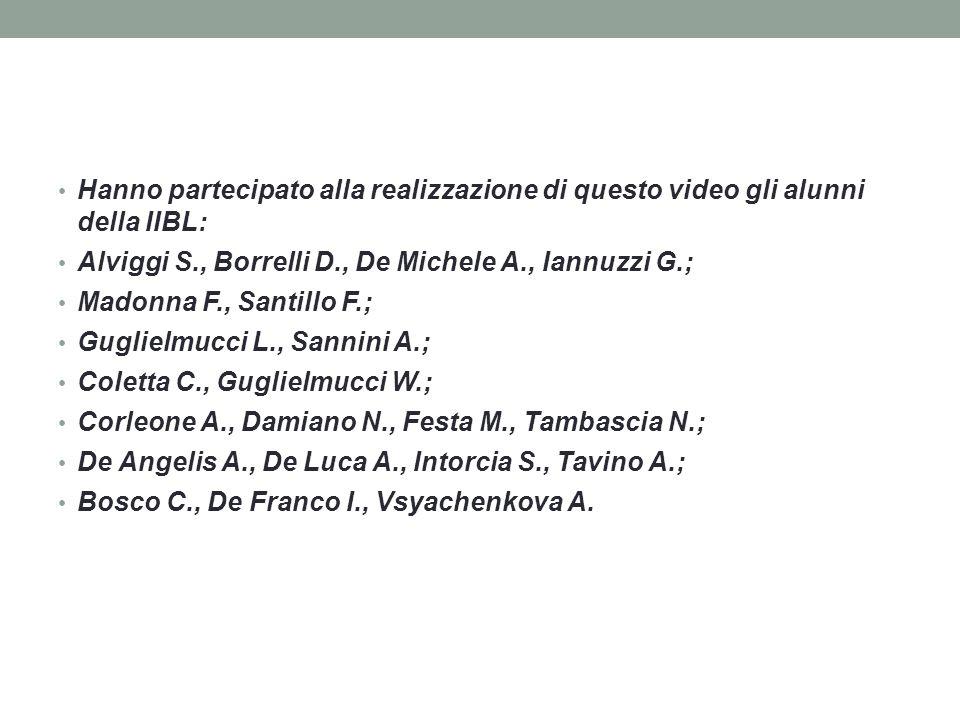 Hanno partecipato alla realizzazione di questo video gli alunni della IIBL: Alviggi S., Borrelli D., De Michele A., Iannuzzi G.; Madonna F., Santillo F.; Guglielmucci L., Sannini A.; Coletta C., Guglielmucci W.; Corleone A., Damiano N., Festa M., Tambascia N.; De Angelis A., De Luca A., Intorcia S., Tavino A.; Bosco C., De Franco I., Vsyachenkova A.
