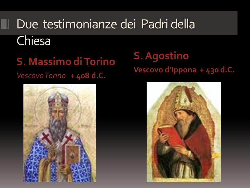 Due testimonianze dei Padri della Chiesa S. Massimo di Torino Vescovo Torino + 408 d.C. S. Agostino Vescovo d'Ippona + 430 d.C.