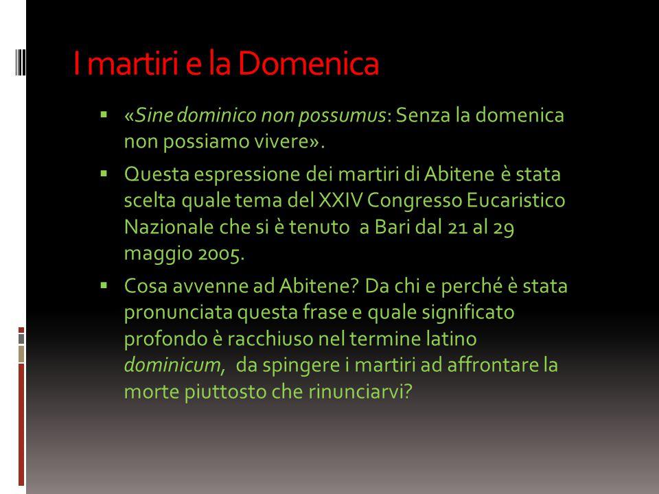 I martiri e la Domenica  «Sine dominico non possumus: Senza la domenica non possiamo vivere».  Questa espressione dei martiri di Abitene è stata sce