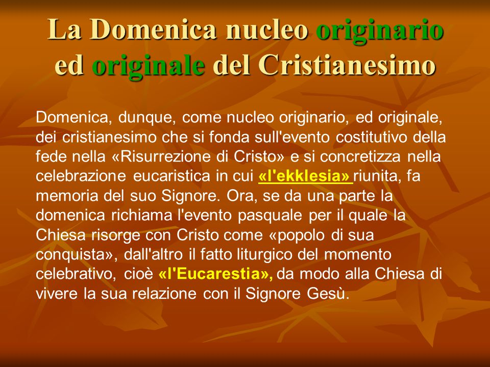 La Domenica nucleo originario ed originale del Cristianesimo Domenica, dunque, come nucleo originario, ed originale, dei cristianesimo che si fonda su