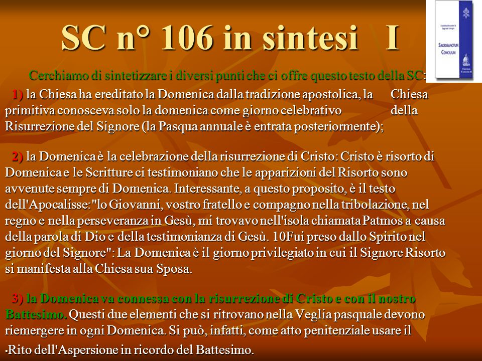 SC n° 106 in sintesi I Cerchiamo di sintetizzare i diversi punti che ci offre questo testo della SC: 1) la Chiesa ha ereditato la Domenica dalla tradi