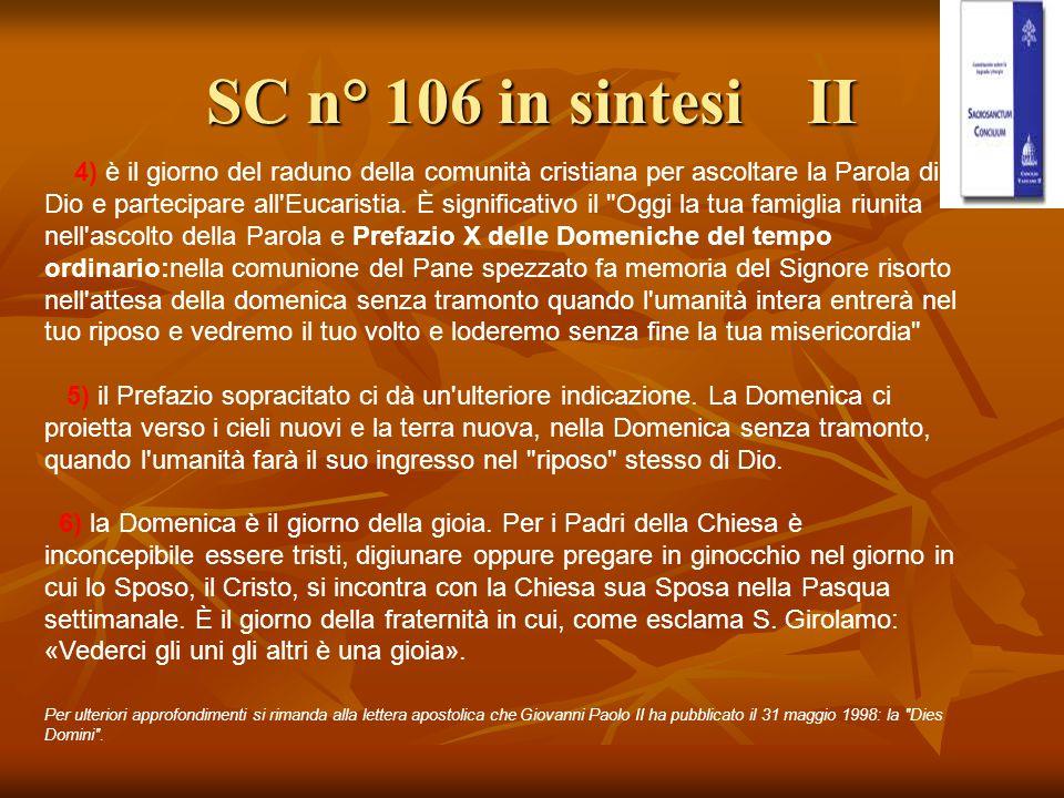 SC n° 106 in sintesi II 4) è il giorno del raduno della comunità cristiana per ascoltare la Parola di Dio e partecipare all'Eucaristia. È significativ