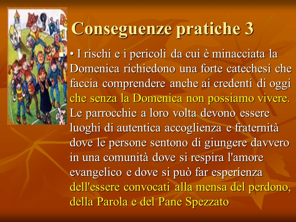 Conseguenze pratiche 3 I rischi e i pericoli da cui è minacciata la Domenica richiedono una forte catechesi che faccia comprendere anche ai credenti d