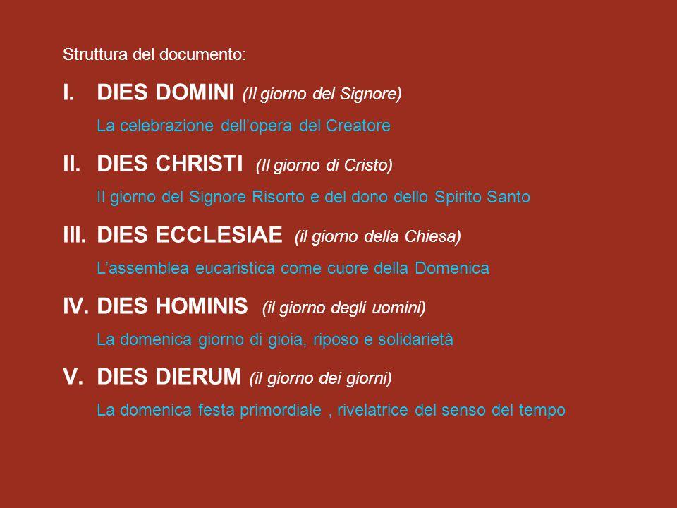 Struttura del documento: I.DIES DOMINI (Il giorno del Signore) La celebrazione dell'opera del Creatore II.DIES CHRISTI (Il giorno di Cristo) Il giorno