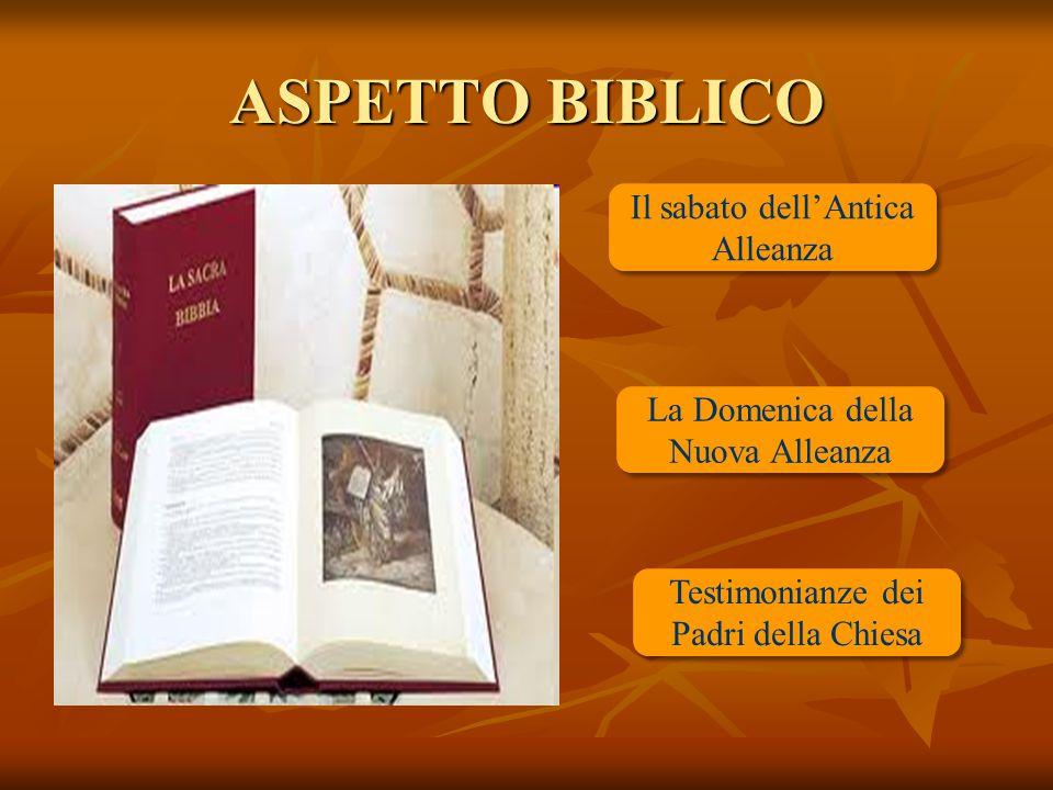 ASPETTO BIBLICO Il sabato dell'Antica Alleanza Testimonianze dei Padri della Chiesa La Domenica della Nuova Alleanza