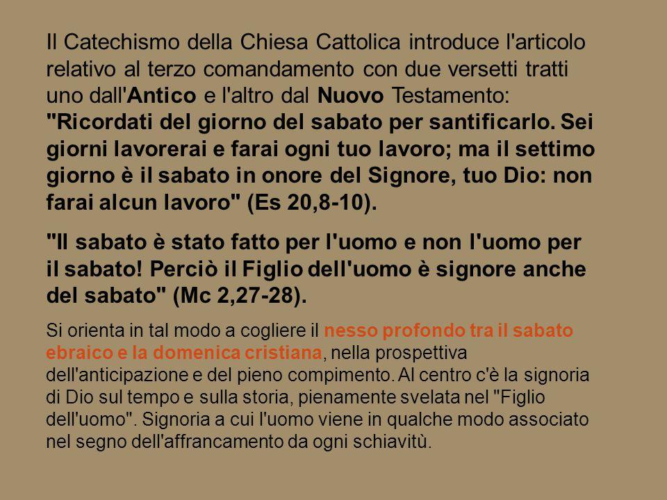 Il Catechismo della Chiesa Cattolica introduce l'articolo relativo al terzo comandamento con due versetti tratti uno dall'Antico e l'altro dal Nuovo T