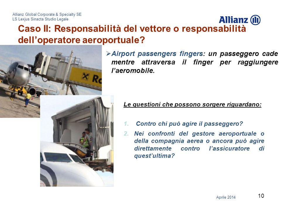 10 Allianz Global Corporate & Specialty SE LS Lexjus Sinacta Studio Legale Aprile 2014 Caso II: Responsabilità del vettore o responsabilità dell'opera