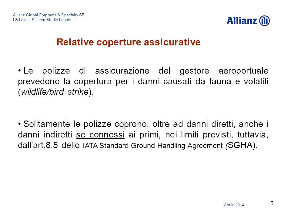 5 Allianz Global Corporate & Specialty SE LS Lexjus Sinacta Studio Legale Aprile 2014 Relative coperture assicurative Le polizze di assicurazione del