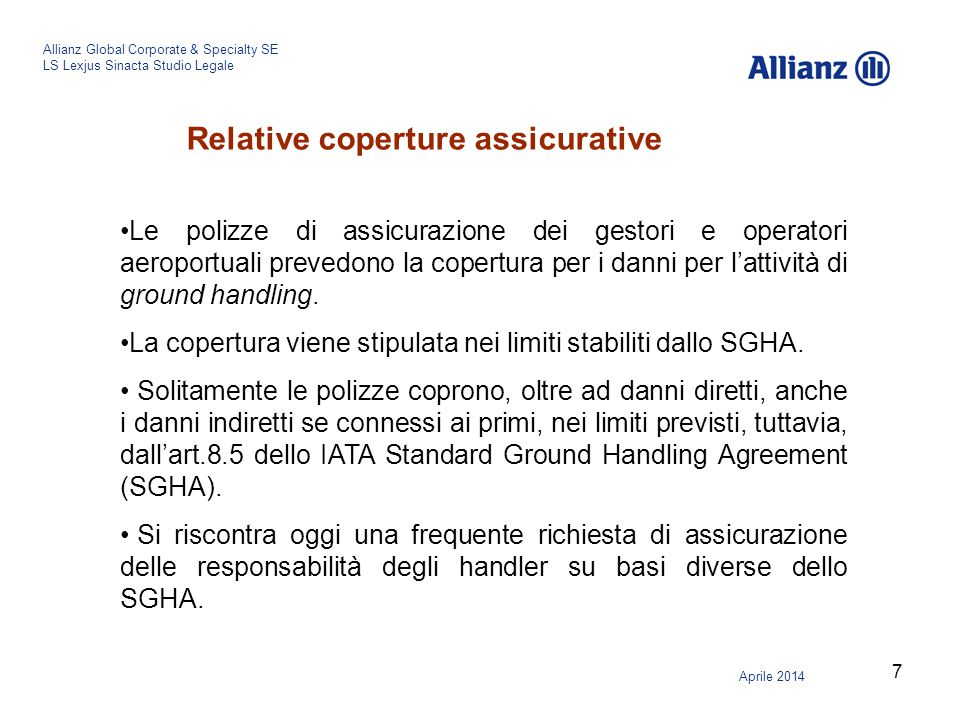 7 Allianz Global Corporate & Specialty SE LS Lexjus Sinacta Studio Legale Aprile 2014 Relative coperture assicurative Le polizze di assicurazione dei