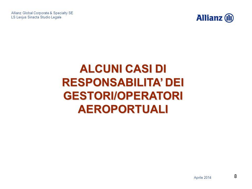 8 Allianz Global Corporate & Specialty SE LS Lexjus Sinacta Studio Legale Aprile 2014 ALCUNI CASI DI RESPONSABILITA' DEI GESTORI/OPERATORI AEROPORTUAL