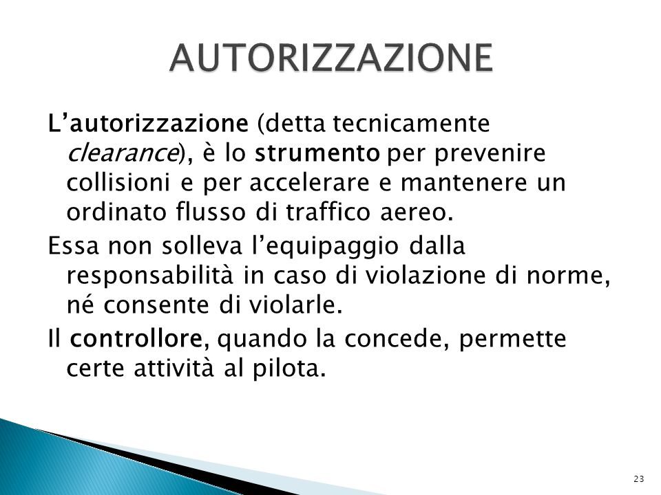 L'autorizzazione (detta tecnicamente clearance), è lo strumento per prevenire collisioni e per accelerare e mantenere un ordinato flusso di traffico aereo.