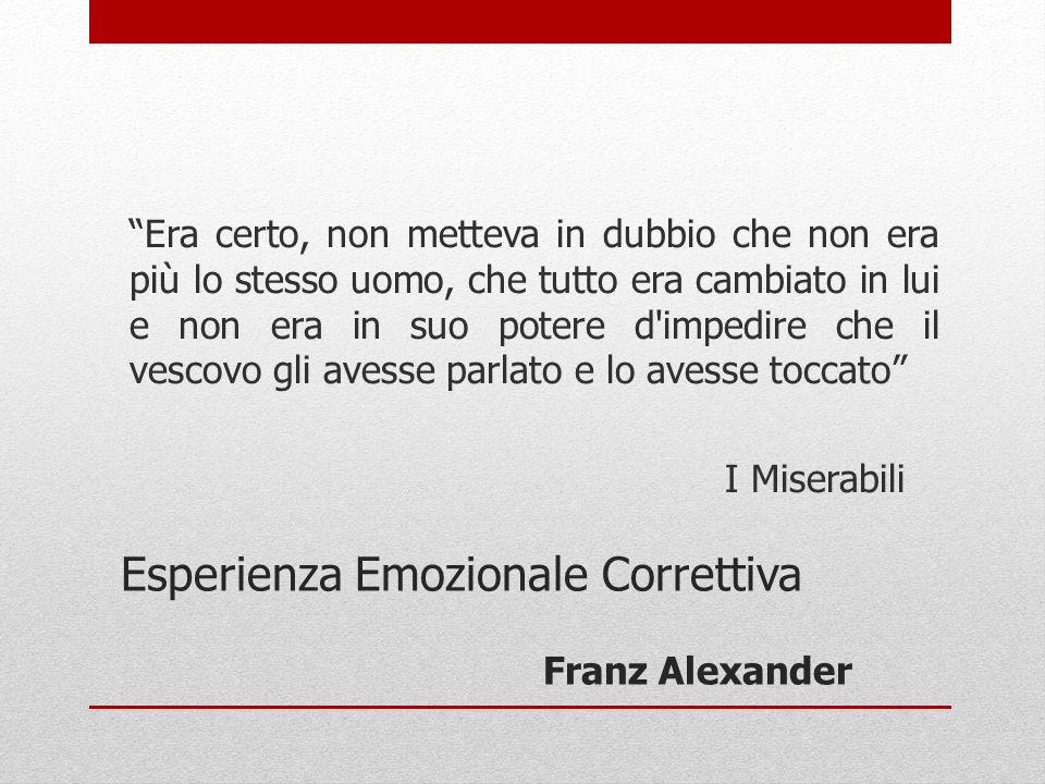 """Esperienza Emozionale Correttiva Franz Alexander """"Era certo, non metteva in dubbio che non era più lo stesso uomo, che tutto era cambiato in lui e non"""