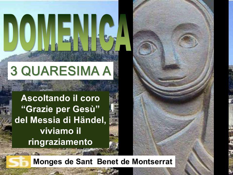 Ascoltando il coro Grazie per Gesù del Messia di Händel, viviamo il ringraziamento Monges de Sant Benet de Montserrat 3 QUARESIMA A