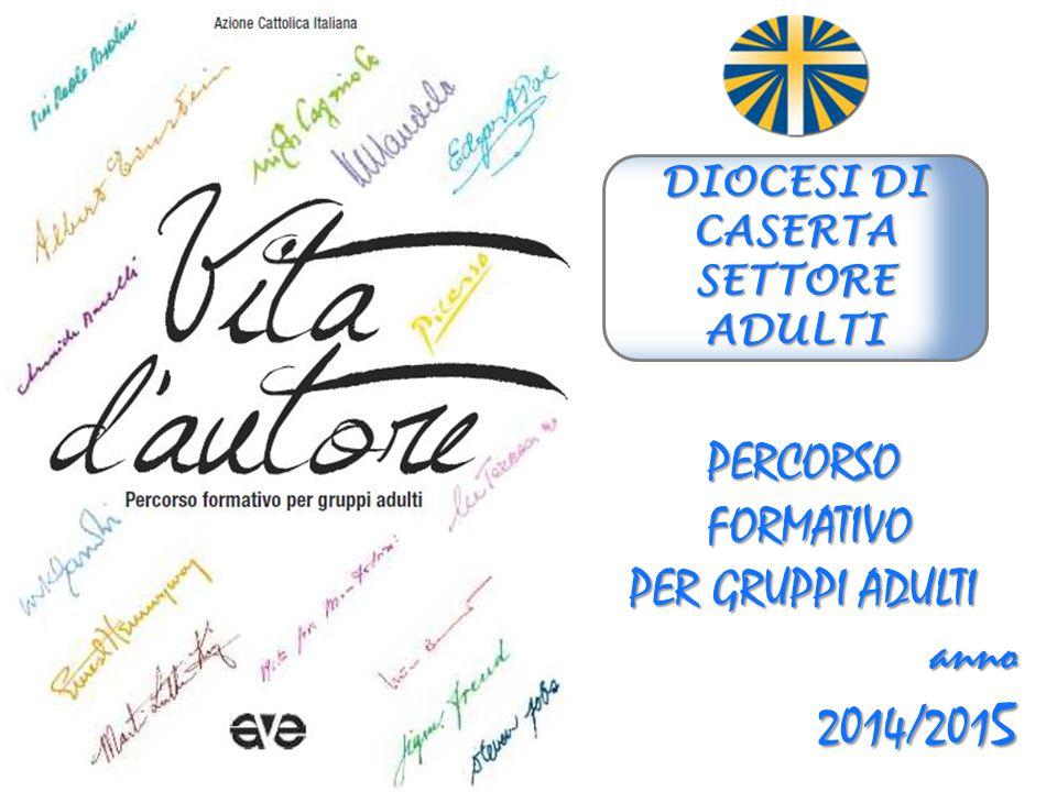 PERCORSO FORMATIVO FORMATIVO PER GRUPPI ADULTI anno 2014/201 5 DIOCESI DI CASERTA SETTORE ADULTI