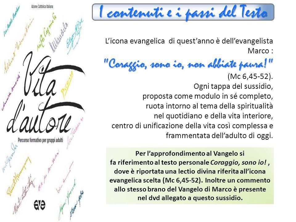 I contenuti e i passi del Testo L'icona evangelica di quest'anno è dell'evangelista Marco : Coraggio, sono io, non abbiate paura! (Mc 6,45-52).