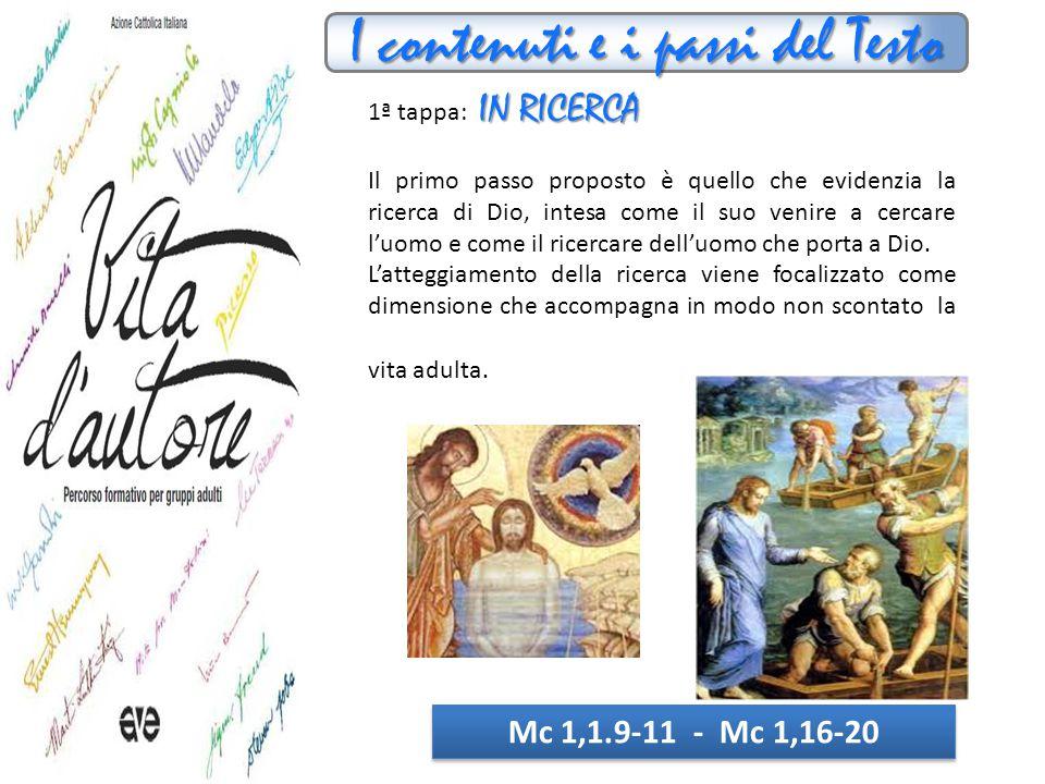 I contenuti e i passi del Testo IN RICERCA 1ª tappa: IN RICERCA Il primo passo proposto è quello che evidenzia la ricerca di Dio, intesa come il suo venire a cercare l'uomo e come il ricercare dell'uomo che porta a Dio.
