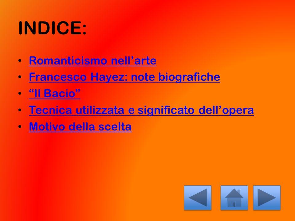 """INDICE: Romanticismo nell'arte Francesco Hayez: note biografiche """"Il Bacio"""" Tecnica utilizzata e significato dell'opera Motivo della scelta"""
