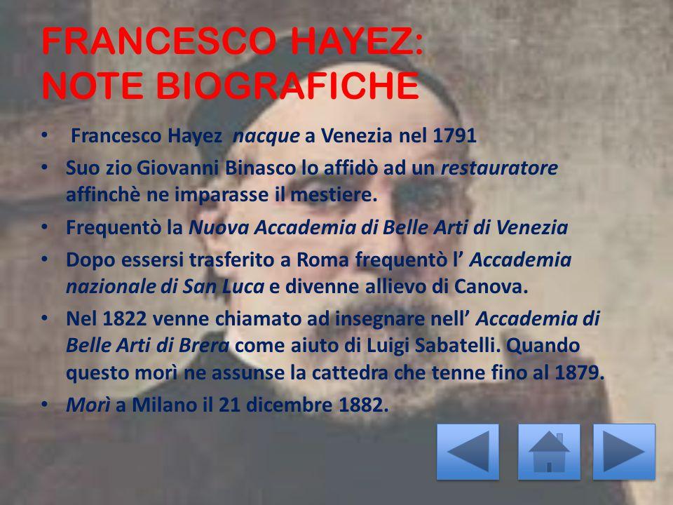 FRANCESCO HAYEZ: NOTE BIOGRAFICHE Francesco Hayez nacque a Venezia nel 1791 Suo zio Giovanni Binasco lo affidò ad un restauratore affinchè ne imparass