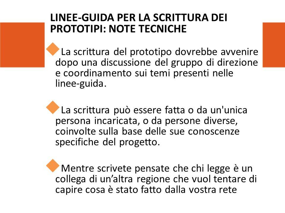LINEE-GUIDA PER LA SCRITTURA DEI PROTOTIPI: NOTE TECNICHE  La scrittura del prototipo dovrebbe avvenire dopo una discussione del gruppo di direzione