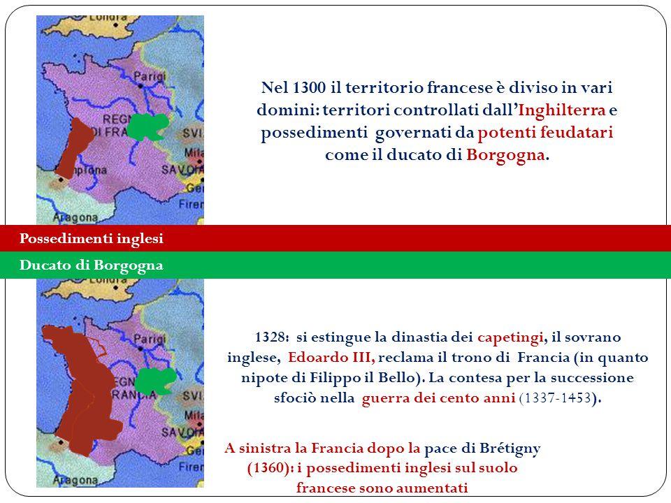 A sinistra la Francia dopo la pace di Brétigny (1360): i possedimenti inglesi sul suolo francese sono aumentati Possedimenti inglesi Ducato di Borgogn
