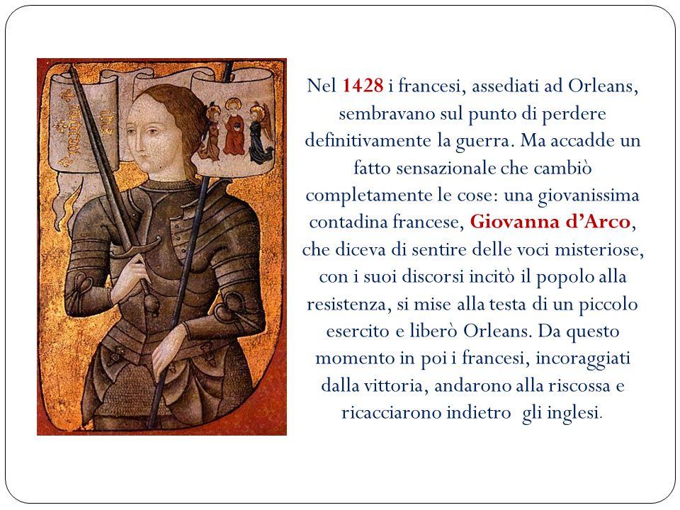 Nel 1428 i francesi, assediati ad Orleans, sembravano sul punto di perdere definitivamente la guerra. Ma accadde un fatto sensazionale che cambiò comp
