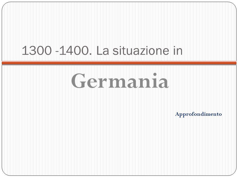 1300 -1400. La situazione in Germania Approfondimento
