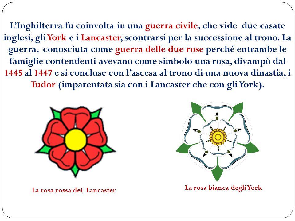La rosa rossa dei Lancaster L'Inghilterra fu coinvolta in una guerra civile, che vide due casate inglesi, gli York e i Lancaster, scontrarsi per la su