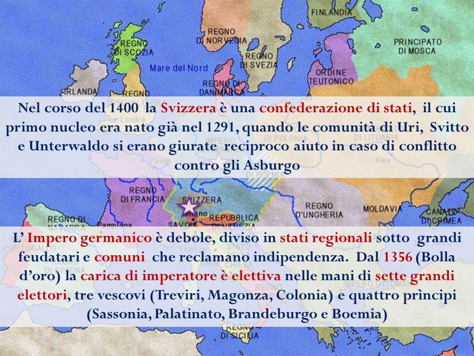 L' Impero germanico è debole, diviso in stati regionali sotto grandi feudatari e comuni che reclamano indipendenza. Dal 1356 (Bolla d'oro) la carica d