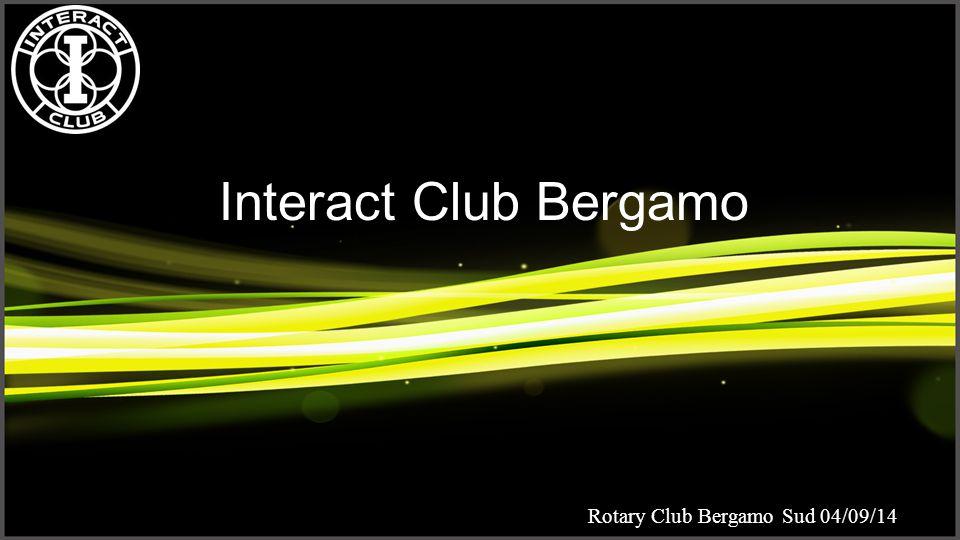 Rotary Club Bergamo Sud 04/09/14 Interact Club Bergamo Rotary Club Bergamo Sud 04/09/14