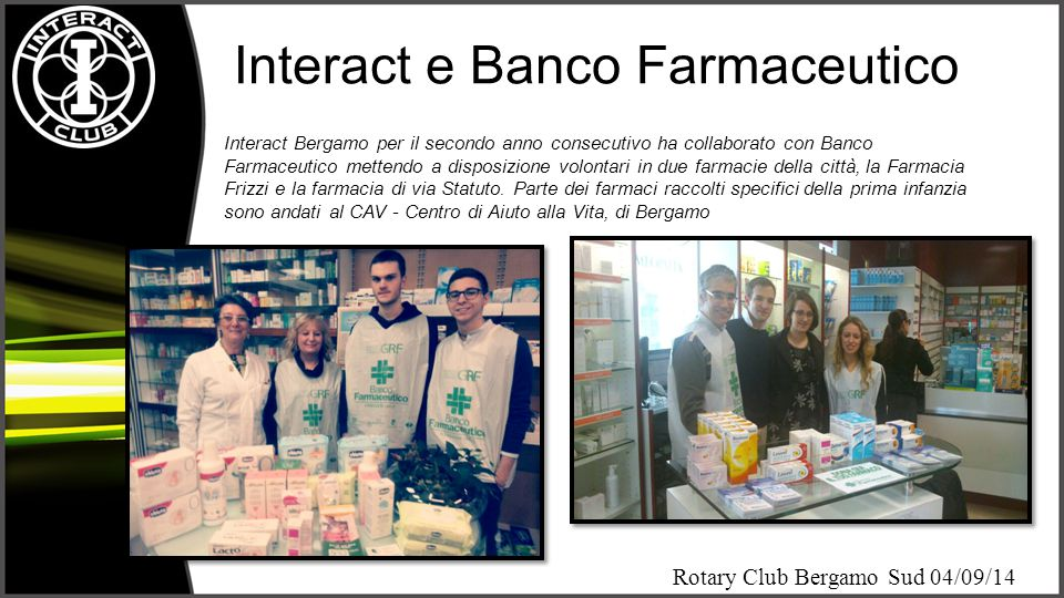 Rotary Club Bergamo Sud 04/09/14 Interact e Banco Farmaceutico Interact Bergamo per il secondo anno consecutivo ha collaborato con Banco Farmaceutico