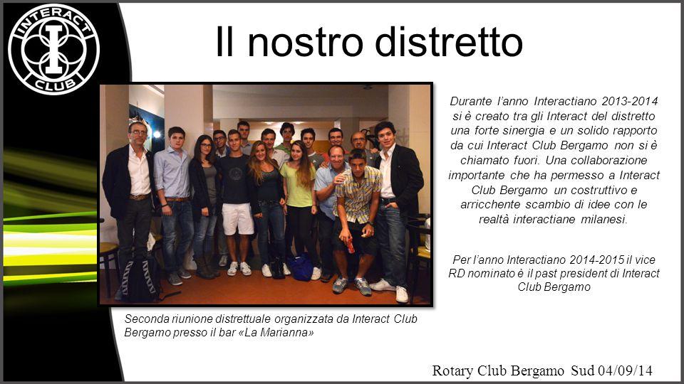 Rotary Club Bergamo Sud 04/09/14 Il nostro distretto Seconda riunione distrettuale organizzata da Interact Club Bergamo presso il bar «La Marianna» Du