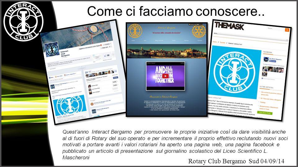 Rotary Club Bergamo Sud 04/09/14 Come ci facciamo conoscere.. Quest'anno Interact Bergamo per promuovere le proprie iniziative così da dare visibilità