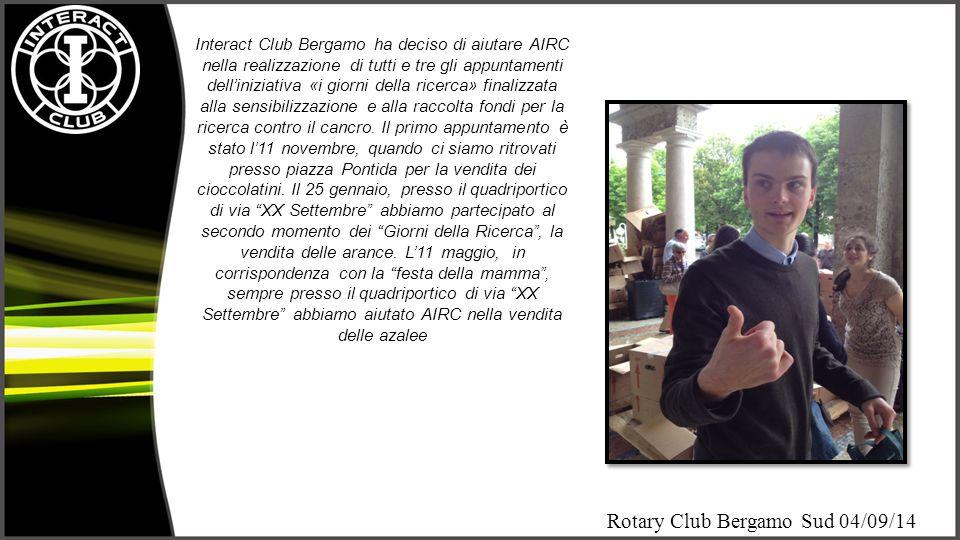 Rotary Club Bergamo Sud 04/09/14 Interact e Banco Alimentare Interact Bergamo ha voluto sostenere attivamente la Fondazione «Banco Alimentare» durante la Giornata Nazionale della Colletta Alimentare, svoltasi il 30 novembre presso il supermercato Pam di via Camozzi.