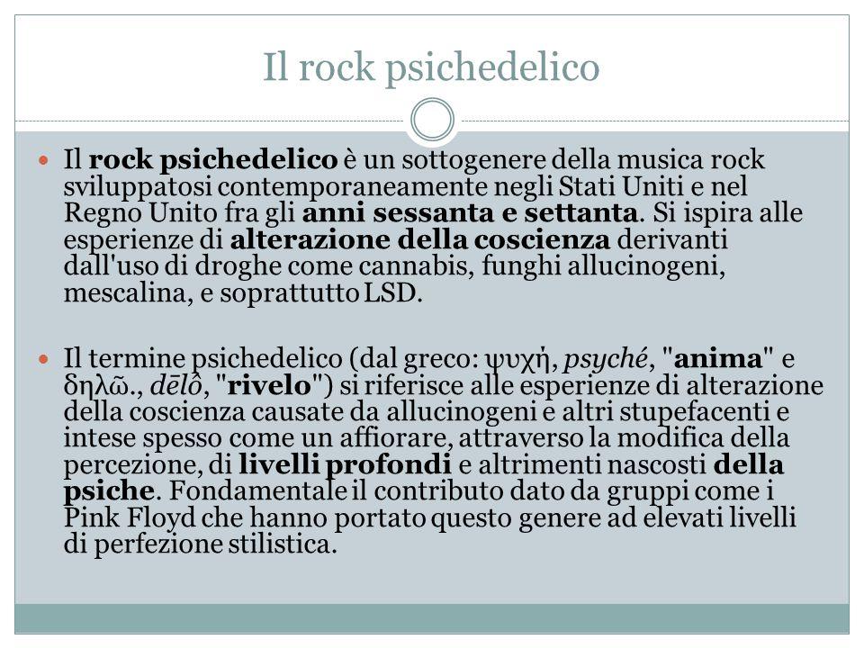 Il rock psichedelico Il rock psichedelico è un sottogenere della musica rock sviluppatosi contemporaneamente negli Stati Uniti e nel Regno Unito fra gli anni sessanta e settanta.