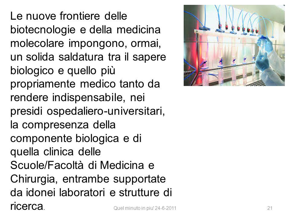 Quel minuto in piu' 24-6-2011 21 Le nuove frontiere delle biotecnologie e della medicina molecolare impongono, ormai, un solida saldatura tra il saper